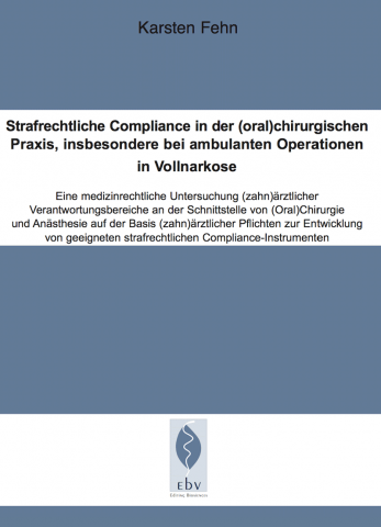 fehn-legal.de-cover-karsten-fehn-strafrechtliche-compliance-in-der-oral-chirurgischen-praxis-insbesondere-bei-ambulanten-operationen-in-vollnarkose.png